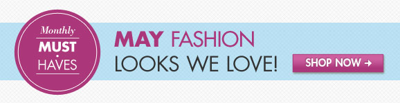 Monthly Must-Haves - May Fashion Looks We Love!